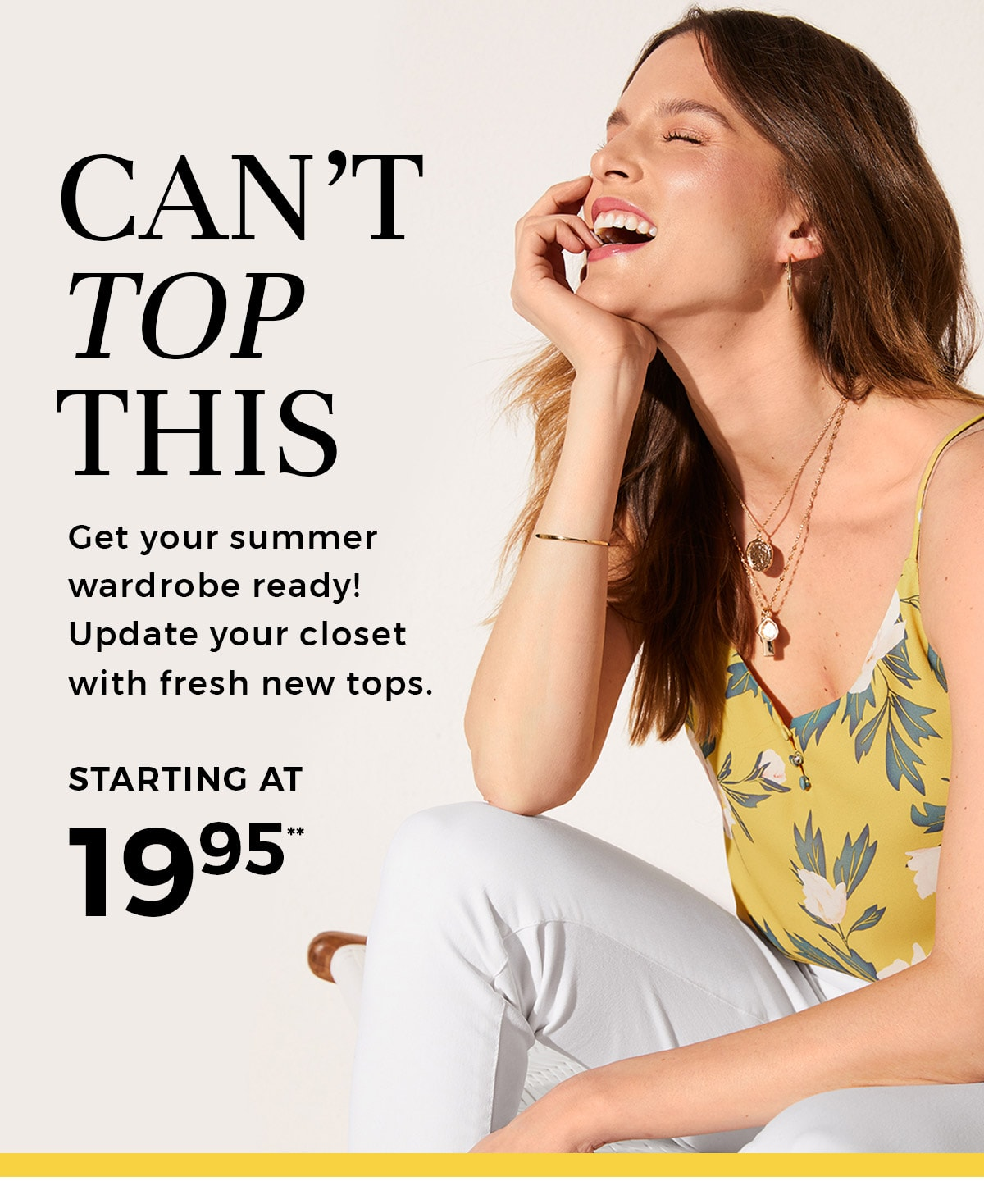 Get your summer wardrobe ready! Update your closet with fresh new tops starting at 19.95