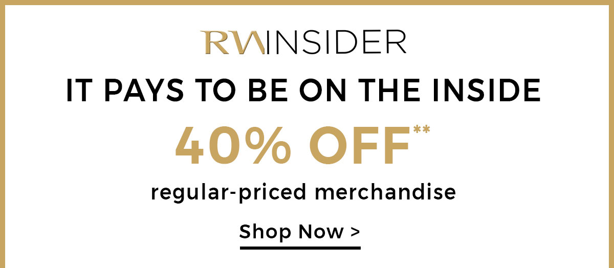 RWINSIDER WEEKEND: 30% OFF REGULAR PRICE 40% OFF REGULAR PRICE FOR RWINSIDERS ONLY CTA: JOIN NOW