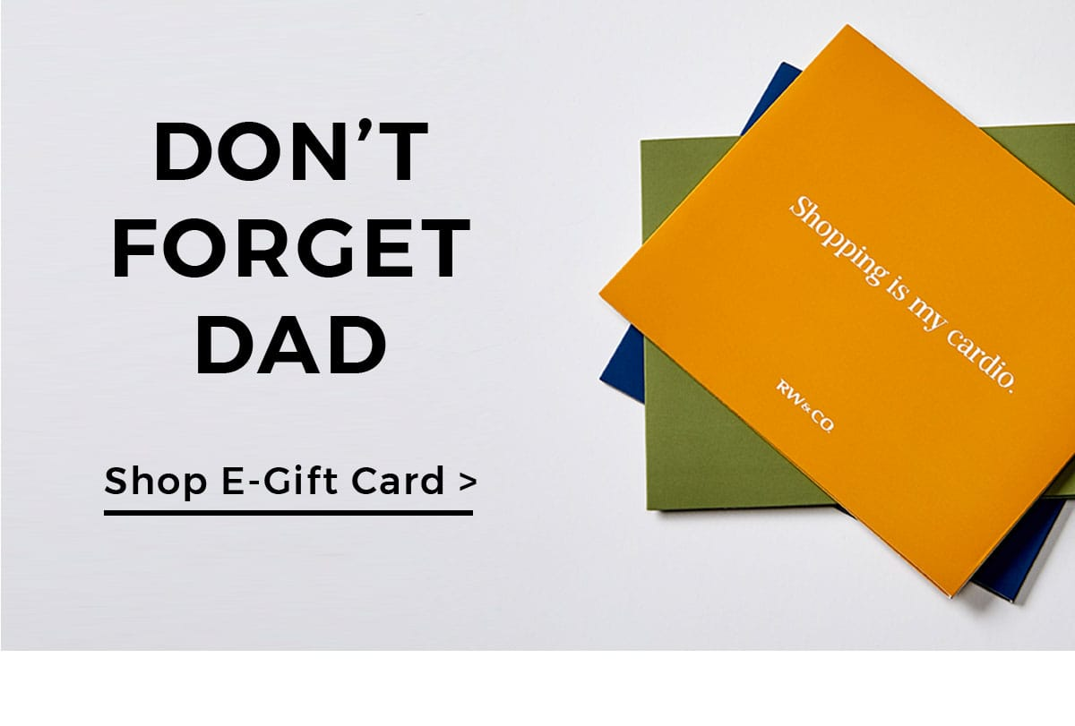 Don't forget dad. Shop E-Gift Card.