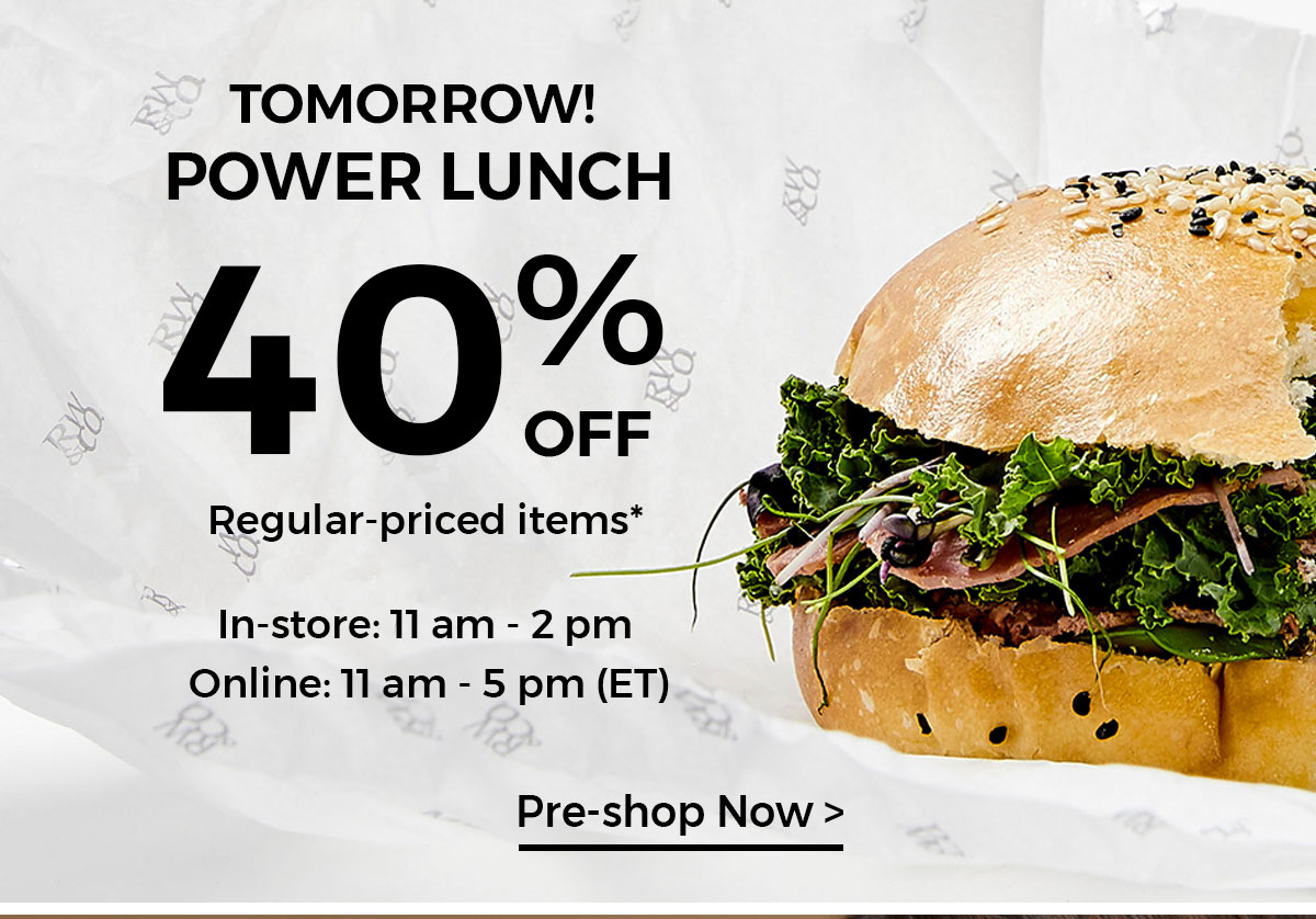 TOMORROW POWER LUNCH 40% OFF REGULAR-PRICED ITEM PRE-SHOP NOW