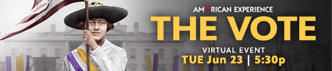American Experience: The Vote, virtual event on Tuesday June 23 at 5:30 PM