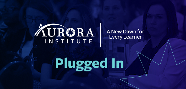 Aurora Institute - Plugged In